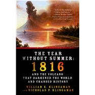 The Year Without Summer 1816 and the Volcano That Darkened the World and Changed History by Klingaman, William K.; Klingaman, Nicholas P., 9781250042750