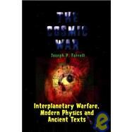 Cosmic War : Interplanetary Warfare, Modern Physics, and Ancient Texts: A Study in Non-Catastrophist Interpretations of Ancient Legends by Farrell, Joseph P., 9781931882750