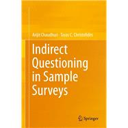Indirect Questioning in Sample Surveys by Chaudhuri, Arijit; Christofides, Tasos C., 9783642362750