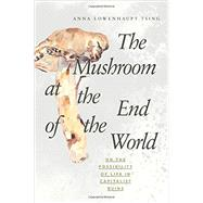 The Mushroom at the End of the World by Tsing, Anna Lowenhaupt, 9780691162751