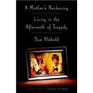 A Mother's Reckoning by KLEBOLD, SUESOLOMON, ANDREW, 9781101902752