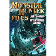 The Monster Hunter Files by Correia, Larry; Schmidt, Bryan Thomas, 9781481482752
