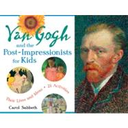 Van Gogh and the Post-Impressionists for Kids : Their Lives and Ideas, 21 Activities by Unknown, 9781569762752