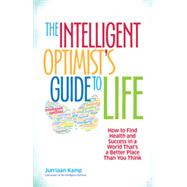 The Intelligent Optimist's Guide to Life by Kamp, Jurriaan, 9781626562752