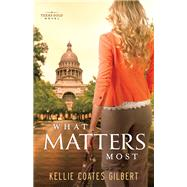 What Matters Most by Gilbert, Kellie Coates, 9780800722753