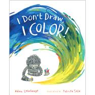 I Don't Draw, I Color! by Lehrhaupt, Adam; Sala, Felicita, 9781481462754