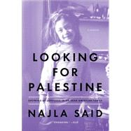 Looking for Palestine: Growing Up Confused in an Arab-american Family by Said, Najla, 9781594632754