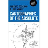 Cartographies of the Absolute by Toscano, Alberto; Kinkle, Jeff, 9781780992754