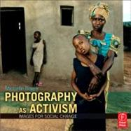 Photography As Activism : Images for Social Change by Bogre; Michelle, 9780240812755