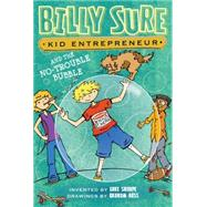 Billy Sure, Kid Entrepreneur and the No-trouble Bubble by Sharpe, Luke; Ross, Graham, 9781481452755