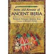 Weapons, Warriors and Battles of Ancient Iberia by Sanz, Fernando Quesado, 9781781592755