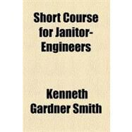 Short Course for Janitor-engineers by Smith, Kenneth Gardner, 9780217992756