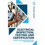 Electrical Inspection, Testing and Certification: A guide to passing the City & Guilds 2394/2395 exams by Drury; Michael, 9781138902756