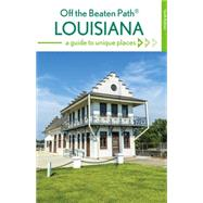 Louisiana Off the Beaten Path: A Guide to Unique Places by Martin, Gay; Finch, Jackie Sheckler, 9781493012756