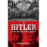 Hitler and the Nazi Cult of Film and Fame by Munn, Michael, 9781634502757