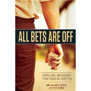 All Bets Are Off: Losers, Liars, and Recovery from Gambling Addiction by Wexler, Arnie; Jacobson, Steve (CON), 9781937612757