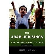 The Arab Uprisings What Everyone Needs to Know® by Gelvin, James, 9780190222758