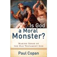 Is God a Moral Monster? by Copan, Paul, 9780801072758
