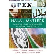 Halal Matters: Islam, Politics and Markets in Global Perspective by Bergeaud-Blackler; Florence, 9781138812758