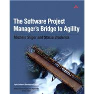 The Software Project Manager's Bridge to Agility by Sliger, Michele; Broderick, Stacia, 9780321502759