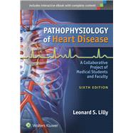Pathophysiology of Heart Disease A Collaborative Project of Medical Students and Faculty by Lilly, Leonard S., 9781451192759