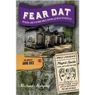 Fear Dat New Orleans: A Guide to the Voodoo, Vampires, Graveyards & Ghosts of the Crescent City by Murphy, Michael; Rice, Anne, 9781581572759