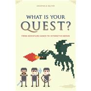 What Is Your Quest?: From Adventure Games to Interactive Books by Salter, Anastasia, 9781609382759
