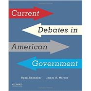 Current Debates in American Government by Emenaker, Ryan; Morone, James A., 9780190272760