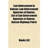 Law Enforcement in Kansas : Law Enforcement Agencies of Kansas, List of Law Enforcement Agencies in Kansas, Kansas Highway Patrol by , 9781158042760