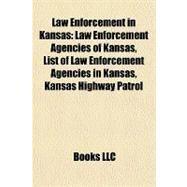 Law Enforcement in Kansas : Law Enforcement Agencies of Kansas, List of Law Enforcement Agencies in Kansas, Kansas Highway Patrol by , 9781158042760