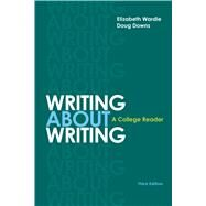 Writing about Writing A College Reader by Wardle, Elizabeth; Downs, Douglas, 9781319032760