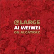 @ Large: Ai Weiwei on Alcatraz by Spalding, David, 9781452142760