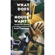 What Does a House Want?: Selected Poems by Geddes, Gary, 9781597092760