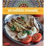 An Edible Mosaic: Middle Eastern Fare with Extraordinary Flair by Gorsky, Faith E.; Elliott, Lorraine, 9780804842761