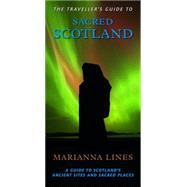 The Traveller's Guide to Sacred Scotland: A Guide to the Legends, Lore and Landscape of Scotland's Sacred Places by Lines, Marianna, 9780906362761