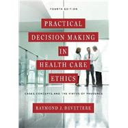Practical Decision Making in Health Care Ethics: Cases, Concepts, and the Virtue of Prudence by Devettere, Raymond J., 9781626162761