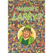 Where's Larry? by Barrett, Philip, 9781847172761