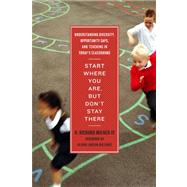Start Where You Are, but Don't Stay There : Understanding Diversity, Opportunity Gaps, and Teaching in Today's Classrooms by Milner, H. Richard, IV; Ladson-Billings, Gloria, 9781934742761