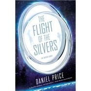 The Flight of the Silvers by Price, Daniel, 9780451472762