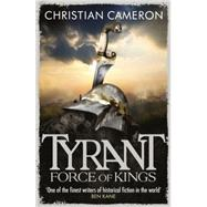Tyrant: Force of Kings by Cameron, Christian, 9781409102762