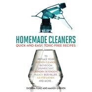 Homemade Cleaners Quick-and-Easy, Toxin-Free Recipes to Replace Your Kitchen Cleaner, Bathroom Disinfectant, Laundry Detergent, Bleach, Bug Killer, Air Freshener, and more? by Ford, Dionna ; O'Brien, Mandy, 9781612432762
