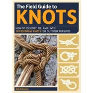 The Field Guide to Knots: How to Identify, Tie, and Untie over 80 Essential Knots for Outdoor Pursuits by Holtzman, Bob, 9781615192762