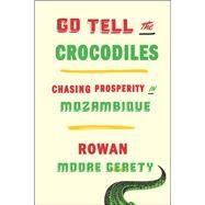 Go Tell the Crocodiles by Gerety, Rowan Moore, 9781620972762