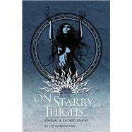On Starry Thighs: Sensual & Sacred Poetry by Harrington, Lee, 9780977872763