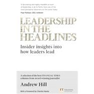 Leadership in the Headlines Insider insights into how leaders lead by Hill, Andrew, 9781292112763