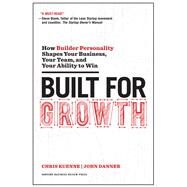 Built for Growth by Kuenne, Chris; Danner, John, 9781633692763