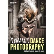 Dynamic Dance Photography Lighting & Design for Images with Impact by Doke, Daniel, 9781682032763