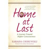 Home At Last A Journey Toward Higher Consciousness by Chiruvolu, Sarada; Karunamayi, Amma Sri, 9781935952763