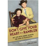Don't Give Your Heart to a Rambler by Stephens, Barbara Martin, 9780252082764