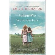 When We Were Sisters by Richards, Emilie, 9780778322764